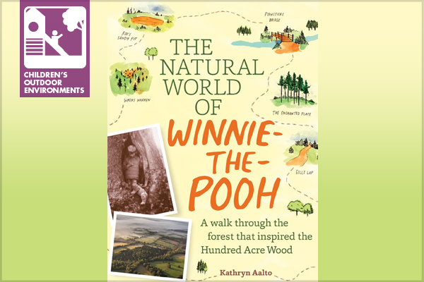 The Natural World of Winnie-the-Pooh: A Walk Through the Forest that Inspired the Hundred Acre Wood, by Kathryn Aalto image: Timber Press